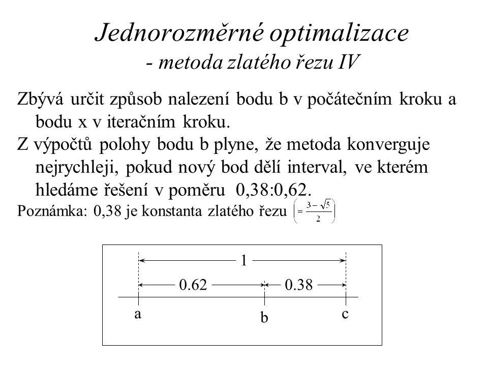 Jednorozměrné optimalizace - metoda zlatého řezu IV Zbývá určit způsob nalezení bodu b v počátečním kroku a bodu x v iteračním kroku. Z výpočtů polohy