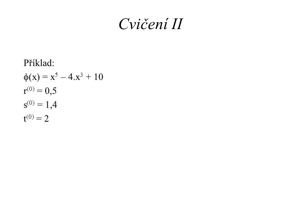 Cvičení II Příklad:  (x) = x 5 – 4.x 3 + 10 r (0) = 0,5 s (0) = 1,4 t (0) = 2