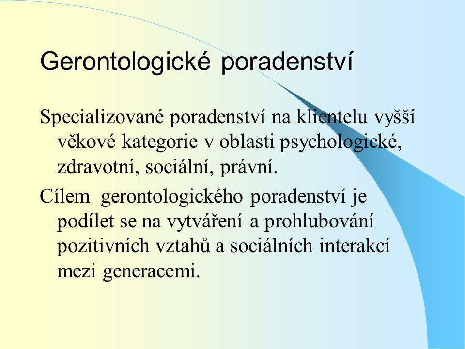 Gerontologické poradenství Specializované poradenství na klientelu vyšší věkové kategorie v oblasti psychologické, zdravotní, sociální, právní. Cílem
