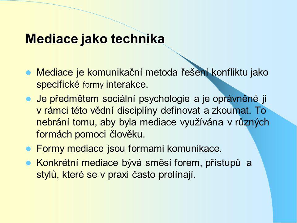 Mediace jako technika  Mediace je komunikační metoda řešení konfliktu jako specifické formy interakce.  Je předmětem sociální psychologie a je opráv
