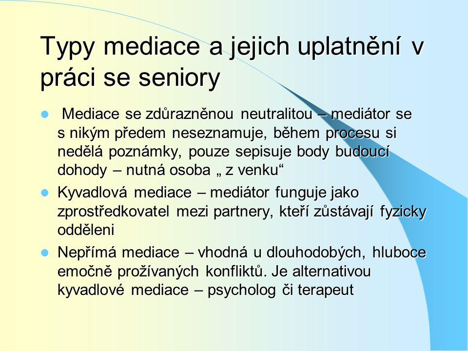 Typy mediace a jejich uplatnění v práci se seniory  Mediace se zdůrazněnou neutralitou – mediátor se s nikým předem neseznamuje, během procesu si ned