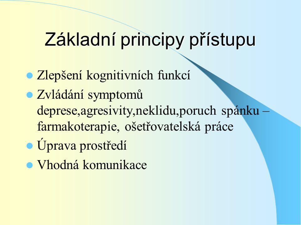 Základní principy přístupu  Zlepšení kognitivních funkcí  Zvládání symptomů deprese,agresivity,neklidu,poruch spánku – farmakoterapie, ošetřovatelsk