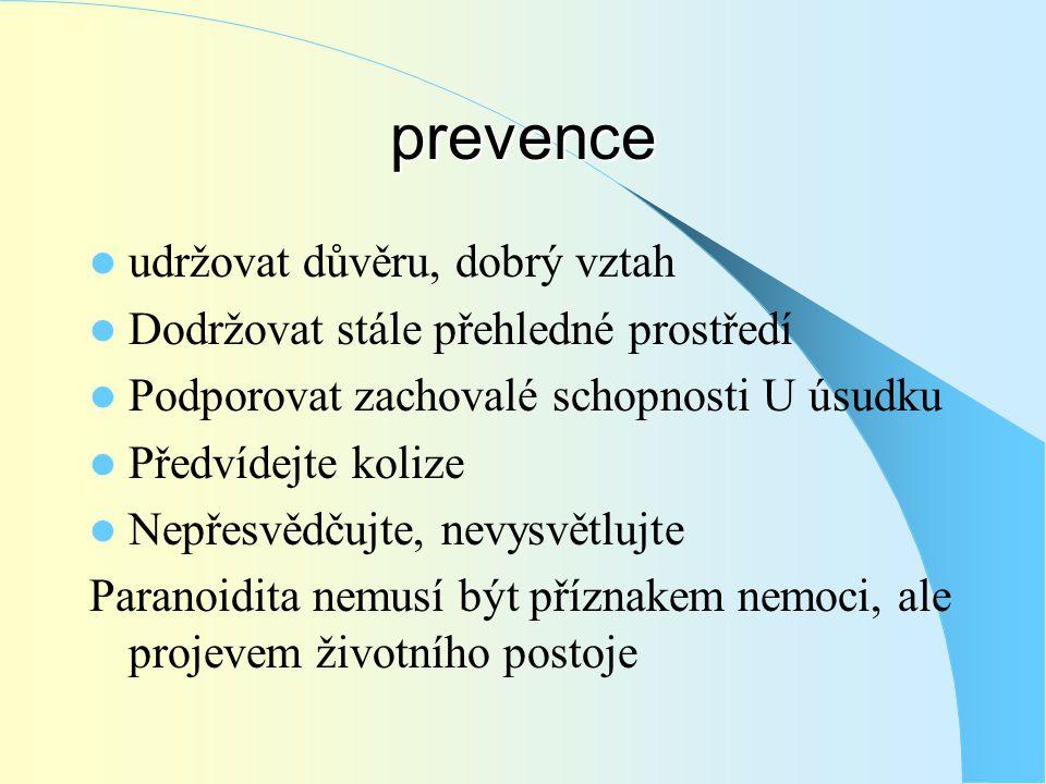 prevence  udržovat důvěru, dobrý vztah  Dodržovat stále přehledné prostředí  Podporovat zachovalé schopnosti U úsudku  Předvídejte kolize  Nepřes