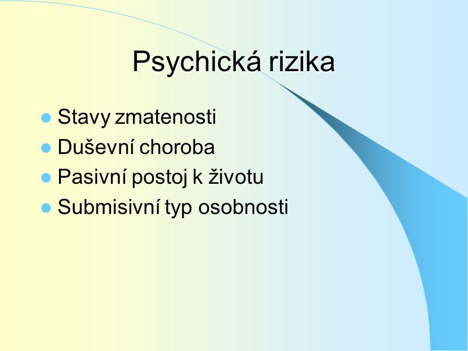 Psychická rizika  Stavy zmatenosti  Duševní choroba  Pasivní postoj k životu  Submisivní typ osobnosti
