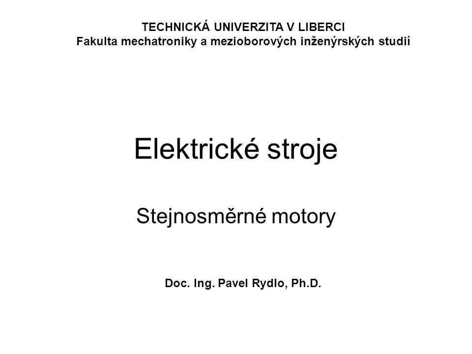 Elektrické stroje Stejnosměrné motory Doc. Ing. Pavel Rydlo, Ph.D. TECHNICKÁ UNIVERZITA V LIBERCI Fakulta mechatroniky a mezioborových inženýrských st