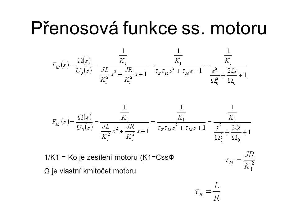 Přenosová funkce ss. motoru 1/K1 = Ko je zesílení motoru (K1=CssΦ Ω je vlastní kmitočet motoru