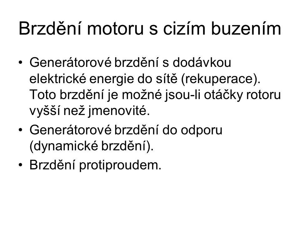 Brzdění motoru s cizím buzením •Generátorové brzdění s dodávkou elektrické energie do sítě (rekuperace). Toto brzdění je možné jsou-li otáčky rotoru v