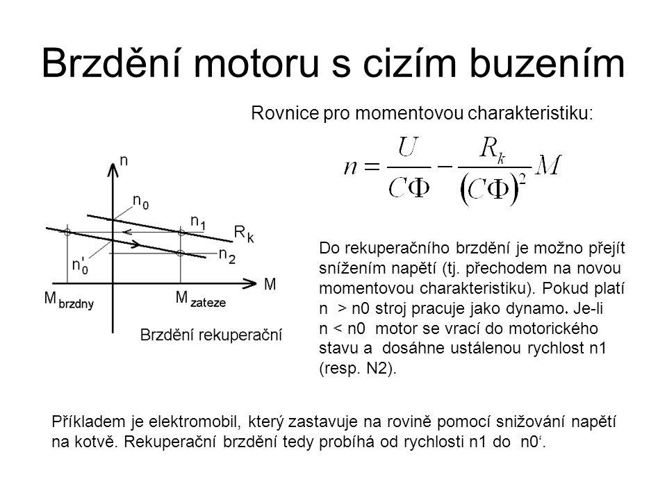 Brzdění motoru s cizím buzením Rovnice pro momentovou charakteristiku: Do rekuperačního brzdění je možno přejít snížením napětí (tj. přechodem na novo