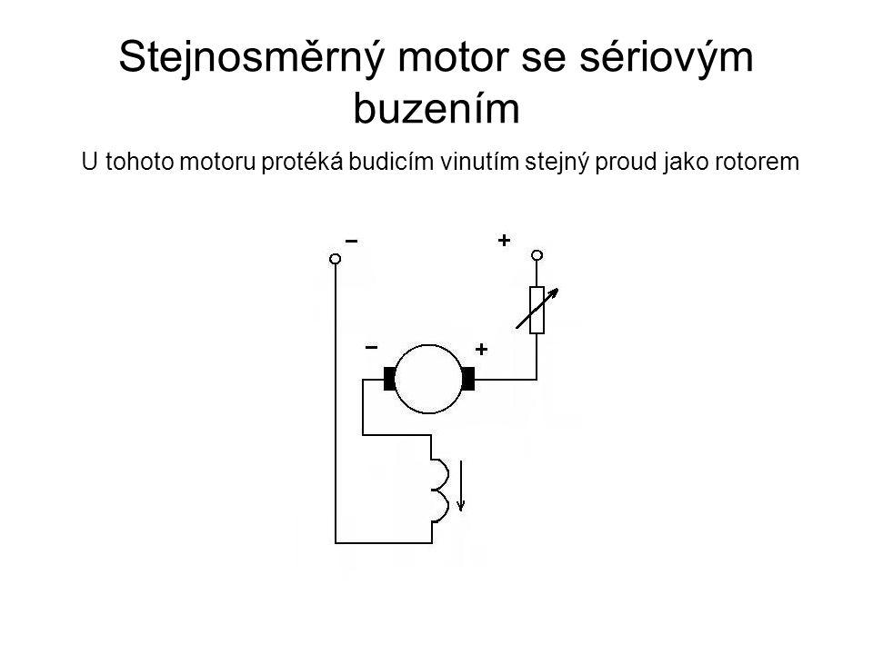Stejnosměrný motor se sériovým buzením U tohoto motoru protéká budicím vinutím stejný proud jako rotorem