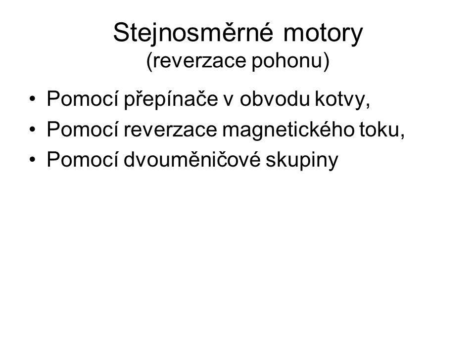 Stejnosměrné motory (reverzace pohonu) •Pomocí přepínače v obvodu kotvy, •Pomocí reverzace magnetického toku, •Pomocí dvouměničové skupiny