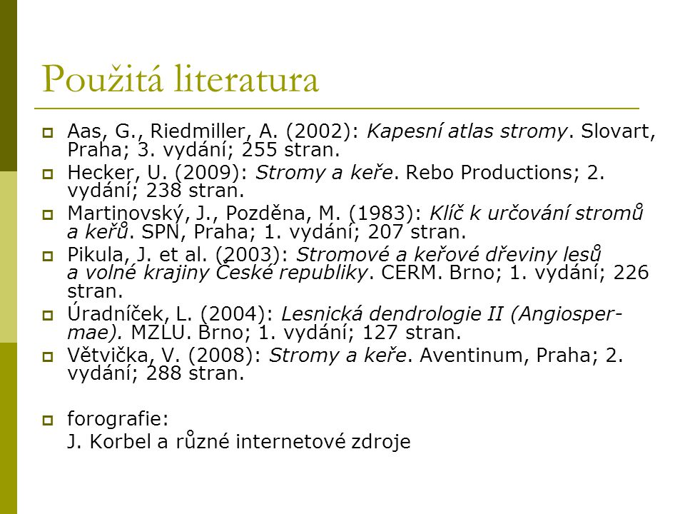 Použitá literatura  Aas, G., Riedmiller, A. (2002): Kapesní atlas stromy. Slovart, Praha; 3. vydání; 255 stran.  Hecker, U. (2009): Stromy a keře. R