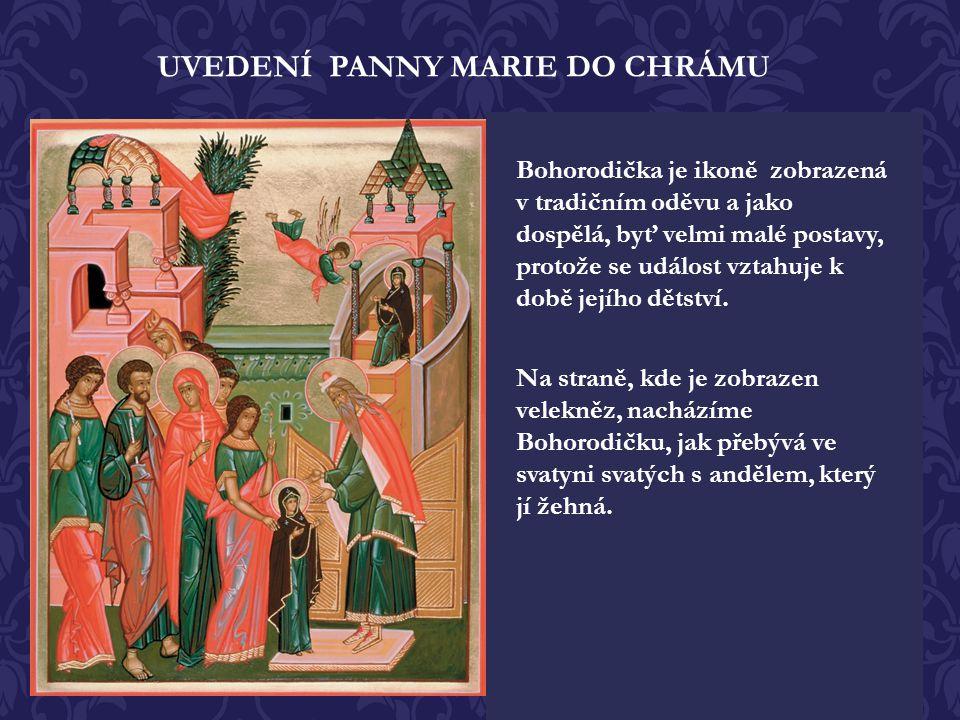 UVEDENÍ PANNY MARIE DO CHRÁMU Panna Marie ve svém útlém dětství vstoupila do jeruza- lémského chrámu., kde byla podle církevní tradice uvítána samotný