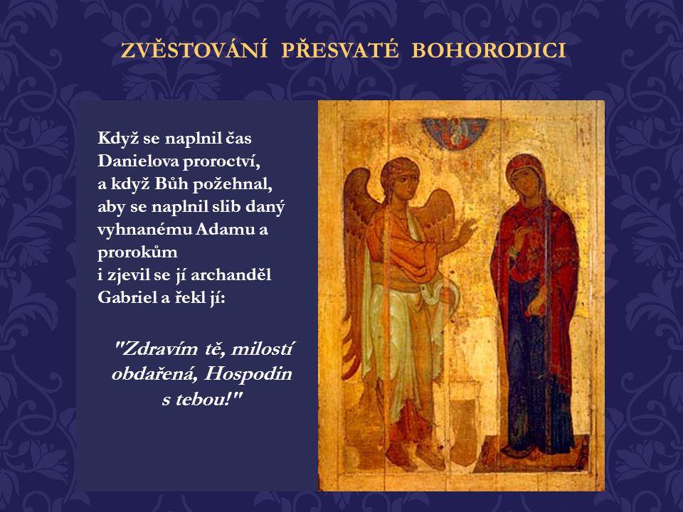 ZVĚSTOVÁNÍ PŘESVATÉ BOHORODICI Přesvatá Bohorodice však řekla kněžím, že se zasvětila Bohu, přeje si zůstat pannou a s nikým nevstoupit do manželského