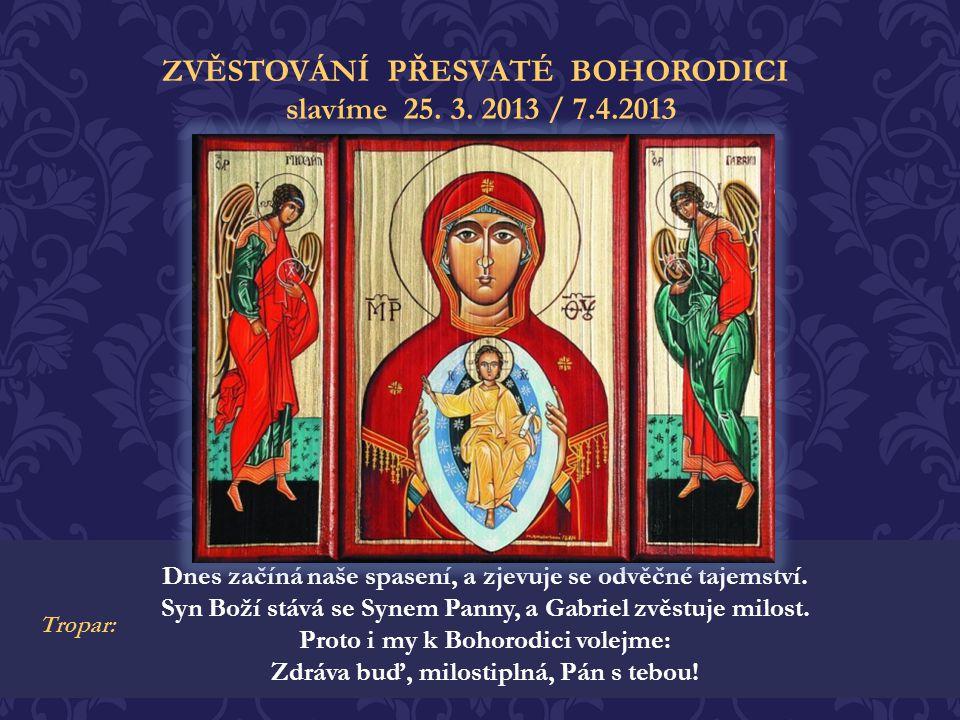 ZVĚSTOVÁNÍ PŘESVATÉ BOHORODICI S touto archandělskou blahou zvěstí, a sestoupením Ducha Svatého na Přečistou Pannu, započalo spasení lidí a obnovení s