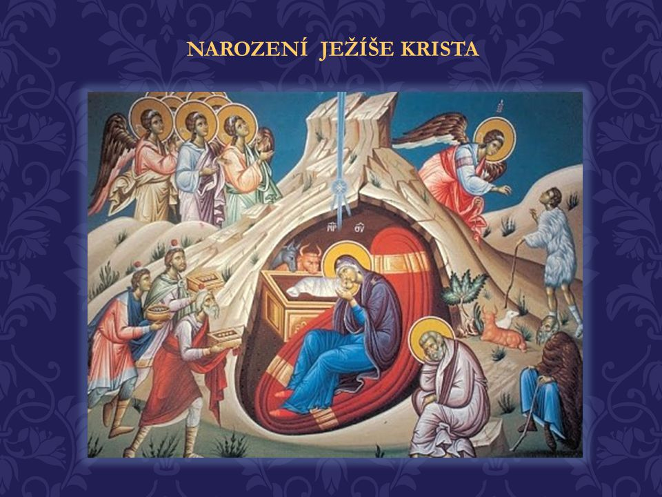 NAROZENÍ JEŽÍŠE KRISTA Tři mudrci z Východu, vedeni podivuhodnou hvězdou, se přišli klaněti a poctili Ježíše svými dary: zlatem, vonným kadidlem a myr