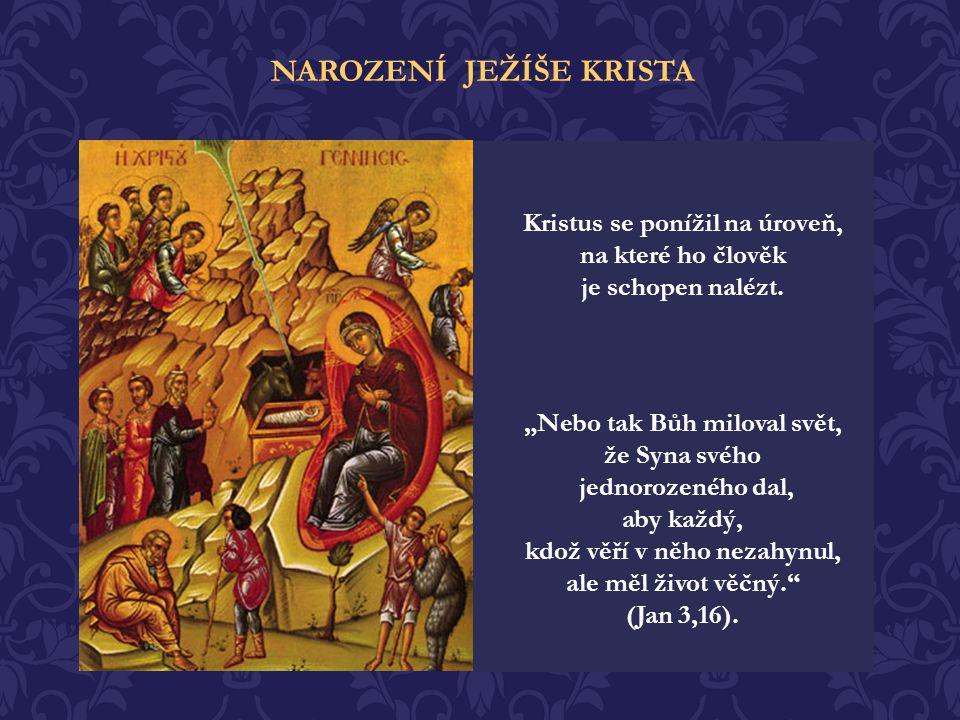 Taková je milost Boží a taková je důstojnost člověka, že sám Bůh Syn sestoupil z věčnosti do času, z nebe na zemi, z trůnu slávy do jeskyně pastýřů je