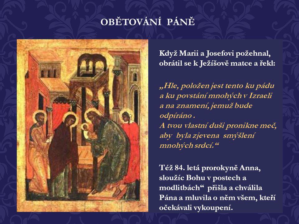 Čtyřicátého dne po narození Božího Syna přišla Marie do chrámu, aby vykonala očišťující oběť, přestože ji nepotřebovala. V tu chvíli přišel do chrámu