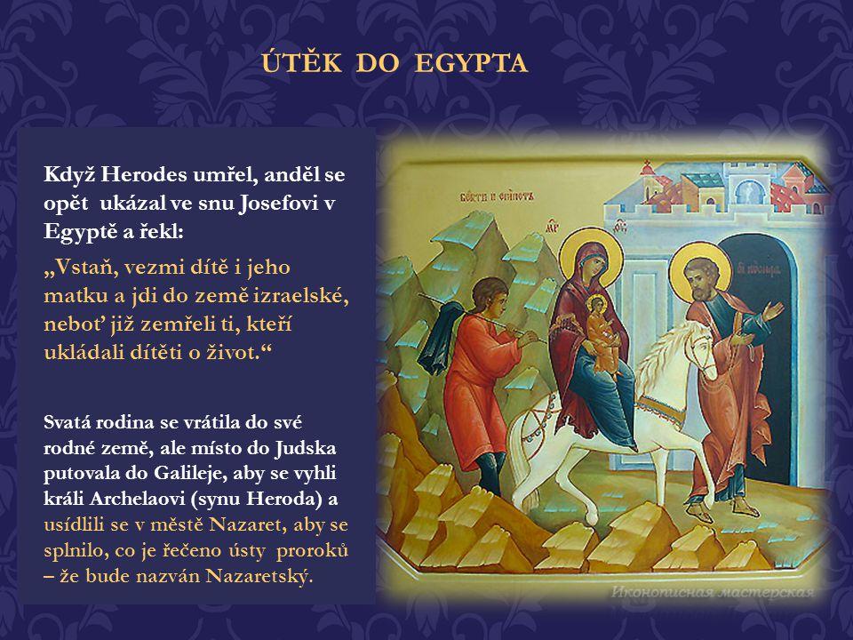 """Brzy po narození Ježíše musela Svatá rodina putovat do Egypta. Anděl Hospodinův se ukázal Josefovi ve snu a řekl: """"Vstaň, vezmi dítě i jeho matku, upr"""