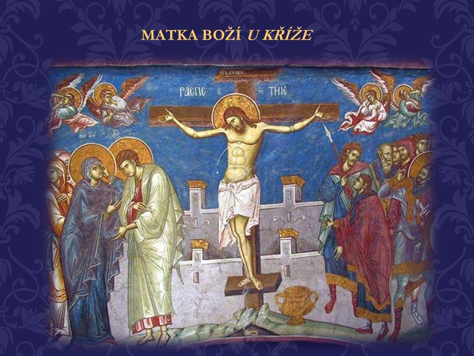 MATKA BOŽÍ U KŘÍŽE Naplnil se čas, kdy Syn Matky Boží byl veden na Golgotu k ukřižování. Jeho matka Marie, jej doprovázela po celou dobu. Nyní přišla