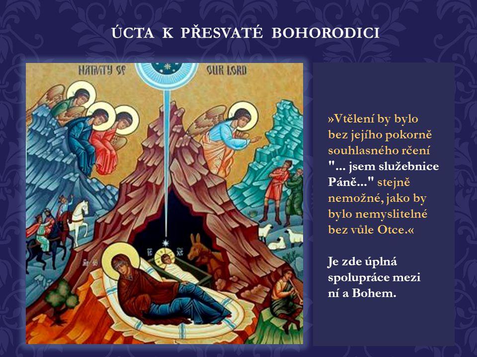 ÚCTA K PŘESVATÉ BOHORODICI Skrze Pannu Marii se Bůh stal člověkem. Skrze ni se narodil do lidské situace. Ona však není jen mechanickým nástrojem Boží