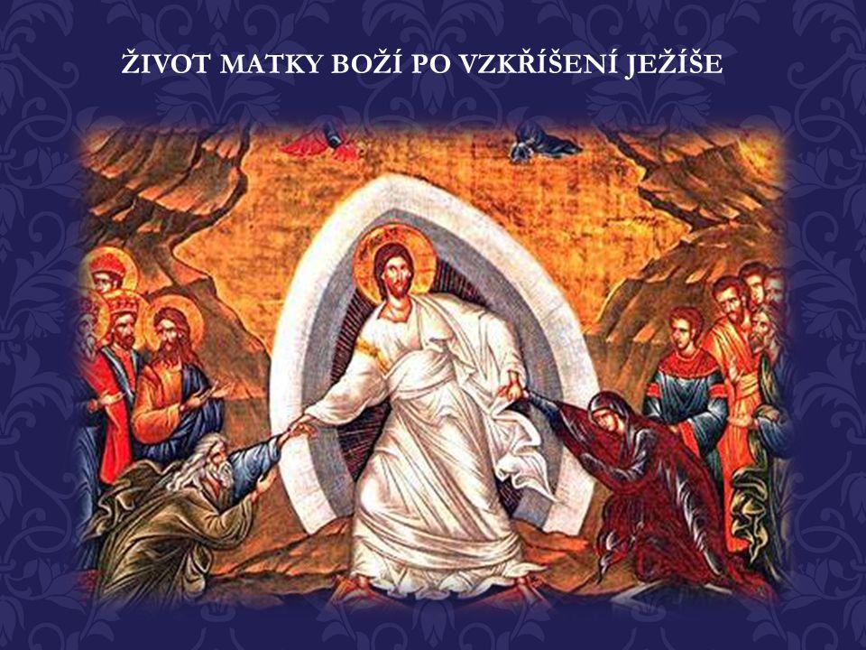 ŽIVOT MATKY BOŽÍ PO VZKŘÍŠENÍ JEŽÍŠE Po vzkříšení Ježíše Krista, jeho Nanebevstoupení a seslání Svatého Ducha putovala Přesvatá Bohorodice spolu s apo
