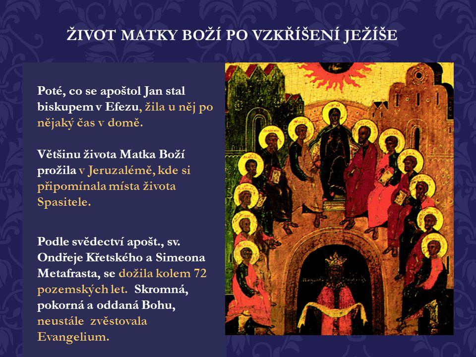 ŽIVOT MATKY BOŽÍ PO VZKŘÍŠENÍ JEŽÍŠE Dionisij Areopagit, který se jel z Aten do Jeruzaléma podívat na Matku boží psal svému učiteli, apoštolu Pavlovi: