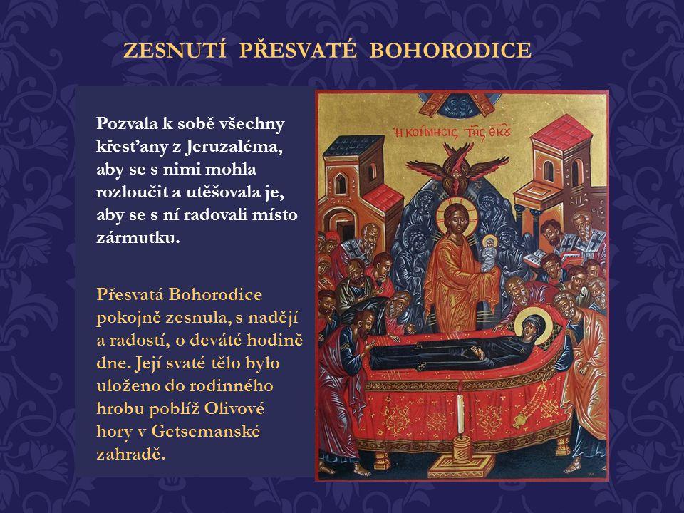 Přišel čas, kdy byla svatá Panna povolána do nebe a prošla tělesnou smrtí jako každý smrtelný člověk. Archanděl Gabriel se zjevil Bohorodici tři dny p