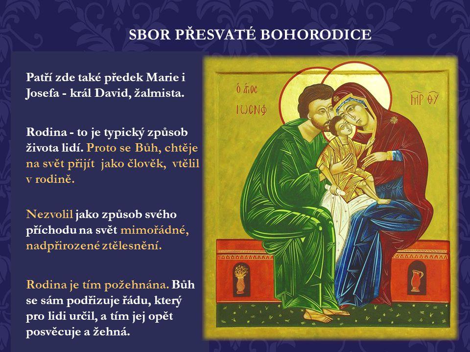 SBOR PŘESVATÉ BOHORODICE Ovdovělý Josef měl z prvého manželství děti, nevlastní bratry Pána Ježíše. I ony patří ke sboru přesv. Bohorodice, která se j