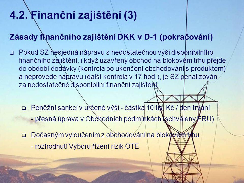 Zásady finančního zajištění DKK v D-1 (pokračování)  Pokud SZ nesjedná nápravu s nedostatečnou výši disponibilního finančního zajištění, i když uzavř