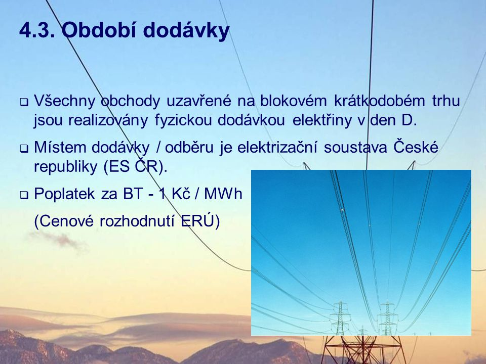  Všechny obchody uzavřené na blokovém krátkodobém trhu jsou realizovány fyzickou dodávkou elektřiny v den D.  Místem dodávky / odběru je elektrizačn