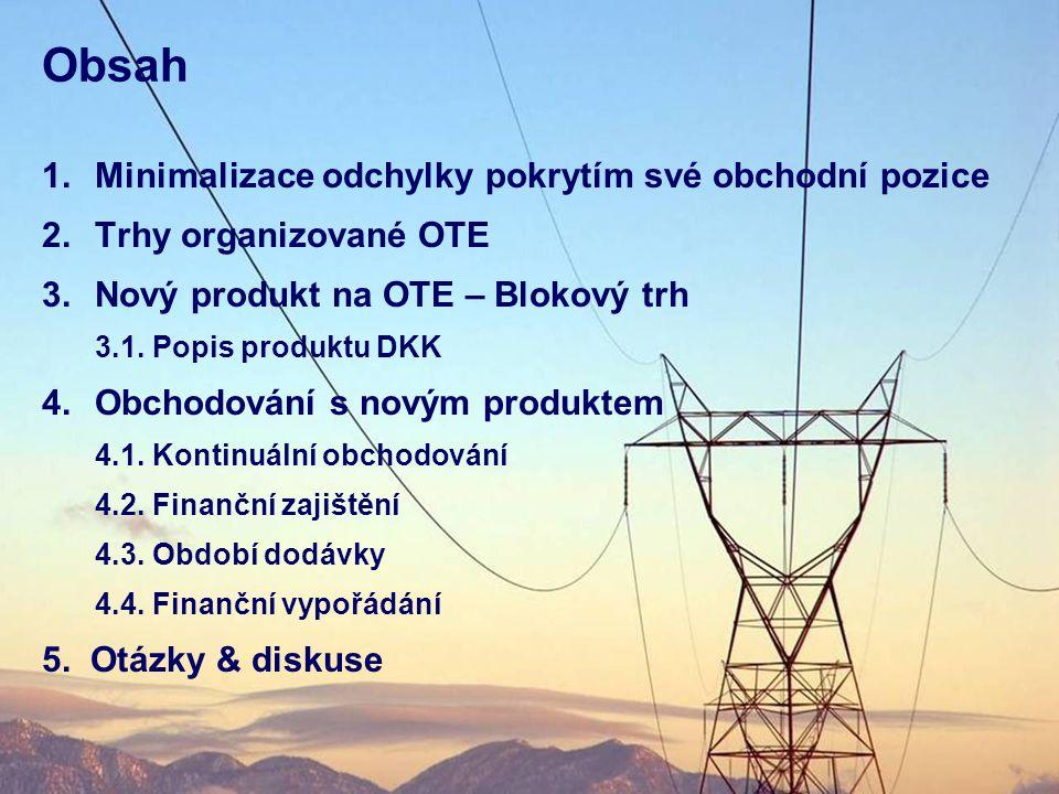 Obsah 1.Minimalizace odchylky pokrytím své obchodní pozice 2.Trhy organizované OTE 3.Nový produkt na OTE – Blokový trh 3.1. Popis produktu DKK 4.Obcho