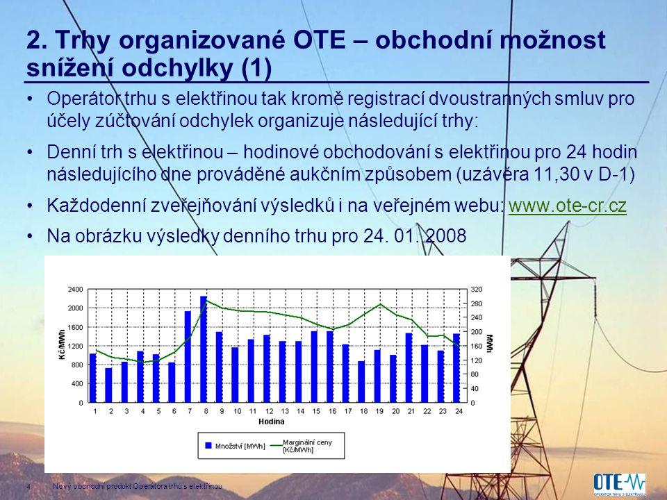 4 Nový obchodní produkt Operátora trhu s elektřinou 2. Trhy organizované OTE – obchodní možnost snížení odchylky (1) •Operátor trhu s elektřinou tak k