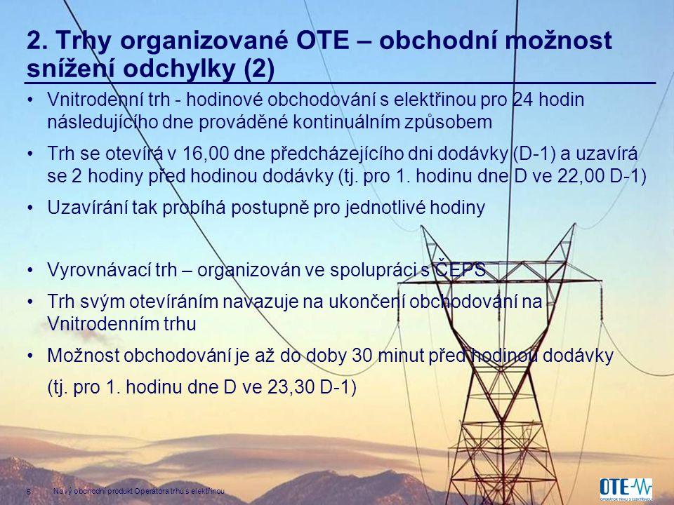 5 Nový obchodní produkt Operátora trhu s elektřinou 2. Trhy organizované OTE – obchodní možnost snížení odchylky (2) •Vnitrodenní trh - hodinové obcho