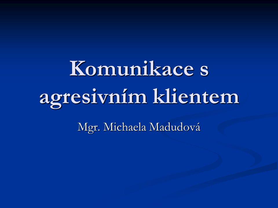 Komunikace s agresivním klientem Mgr. Michaela Madudová