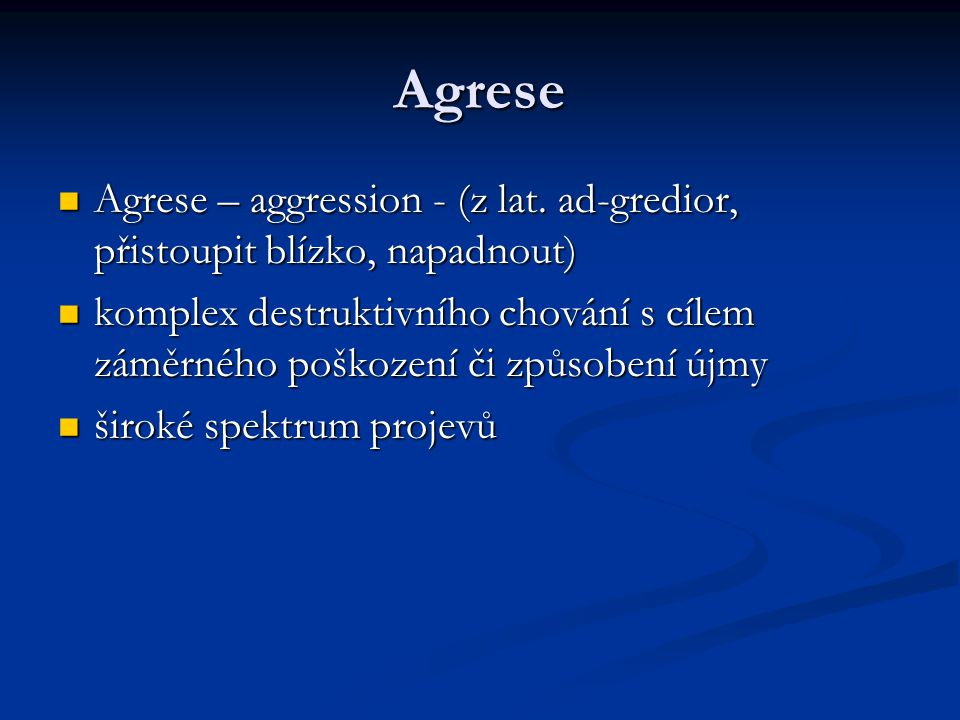 Agrese  Agrese – aggression - (z lat.
