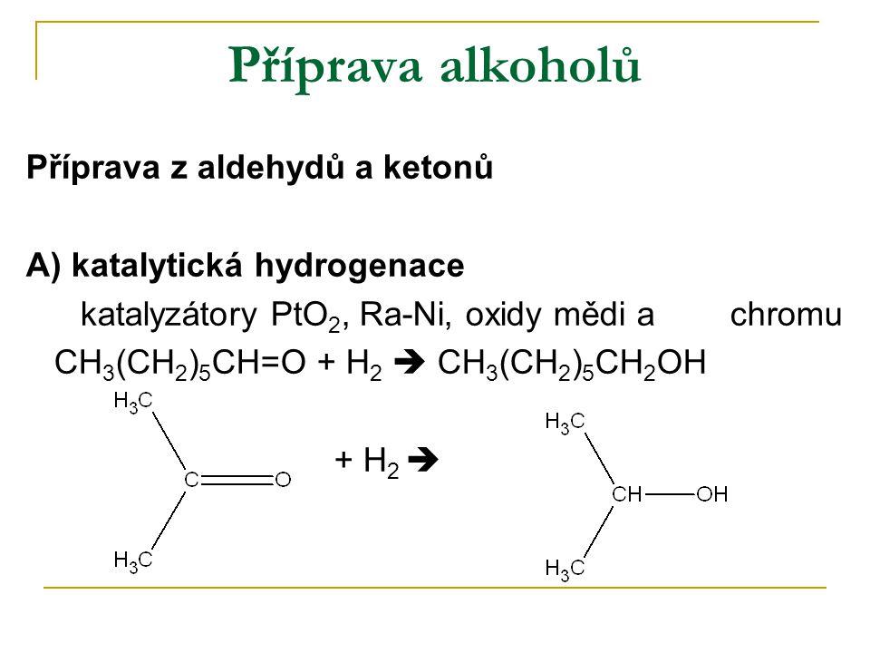 Příprava alkoholů Příprava z aldehydů a ketonů A) katalytická hydrogenace katalyzátory PtO 2, Ra-Ni, oxidy mědi a chromu CH 3 (CH 2 ) 5 CH=O + H 2  C