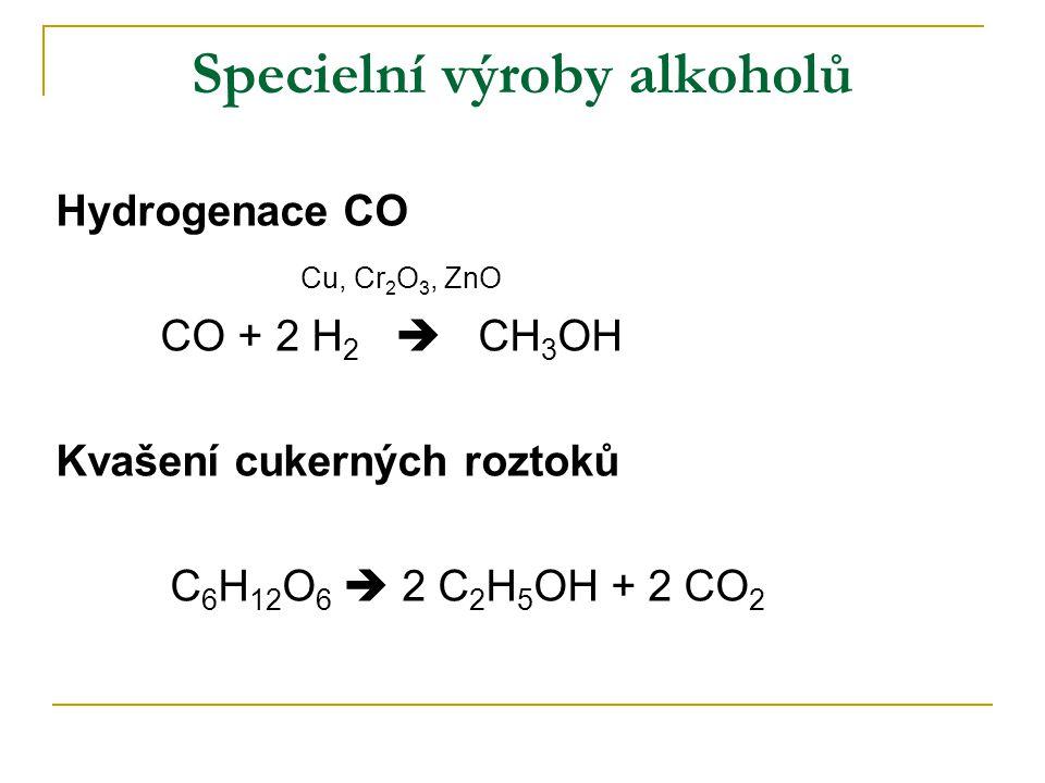Specielní výroby alkoholů Hydrogenace CO Cu, Cr 2 O 3, ZnO CO + 2 H 2  CH 3 OH Kvašení cukerných roztoků C 6 H 12 O 6  2 C 2 H 5 OH + 2 CO 2