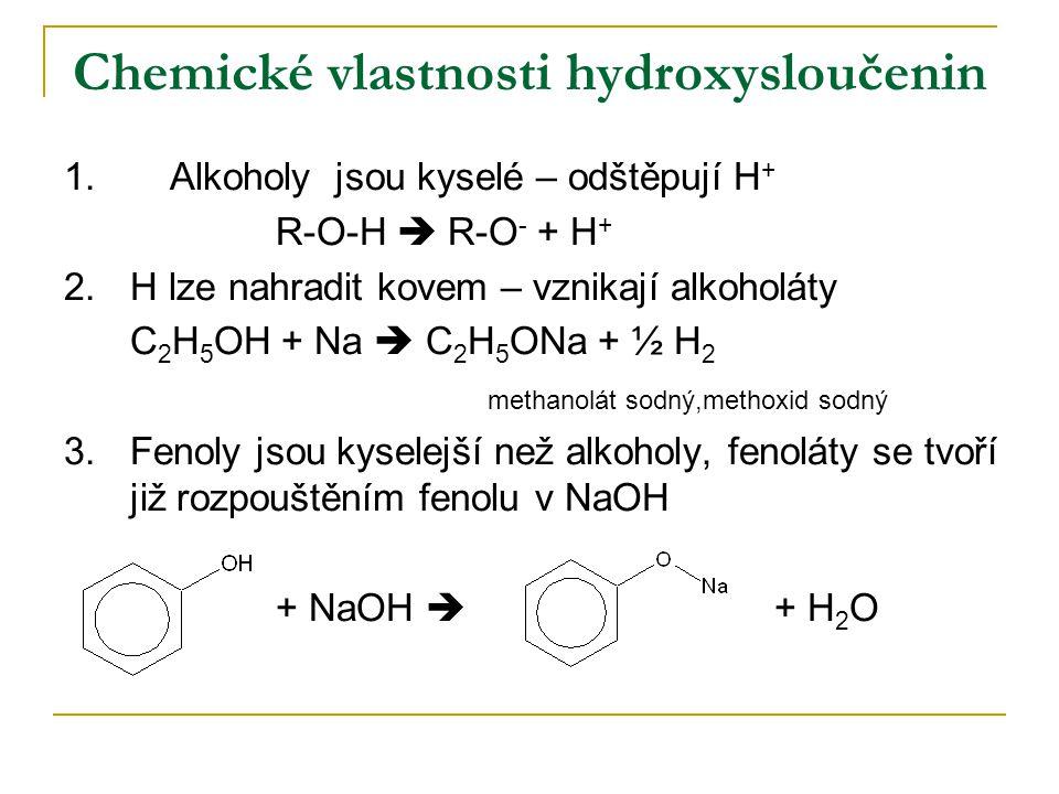 Chemické vlastnosti hydroxysloučenin 1.Alkoholy jsou kyselé – odštěpují H + R-O-H  R-O - + H + 2.H lze nahradit kovem – vznikají alkoholáty C 2 H 5 O