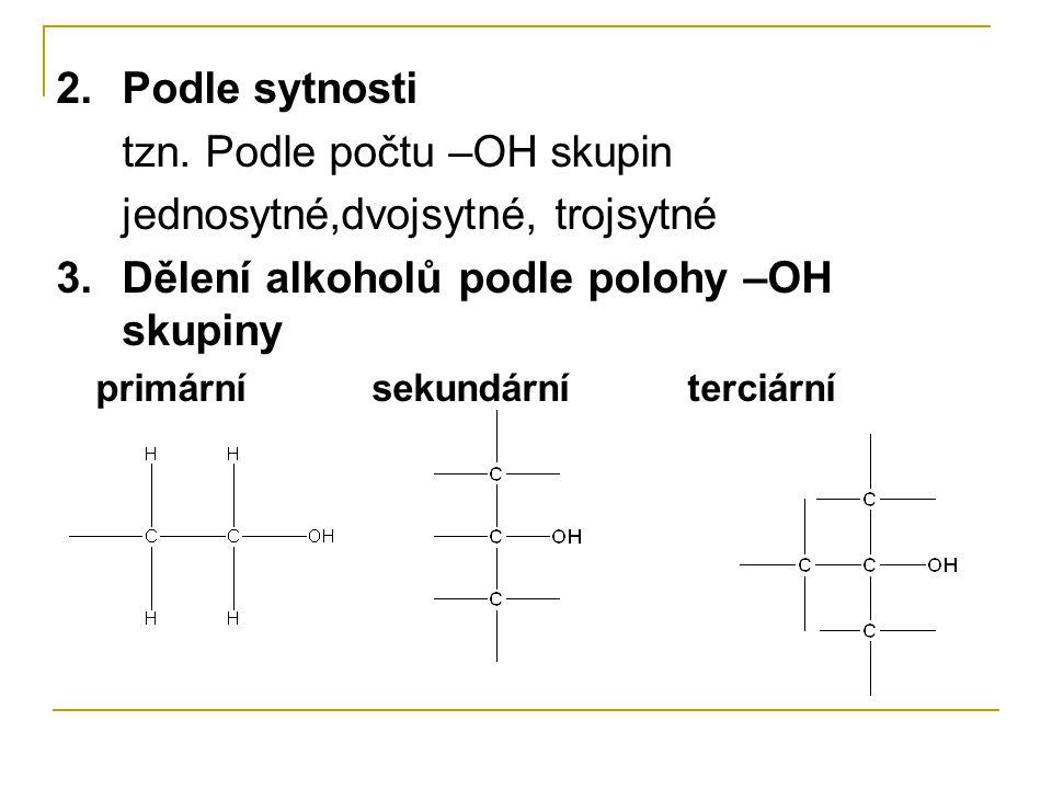 2.Podle sytnosti tzn. Podle počtu –OH skupin jednosytné,dvojsytné, trojsytné 3.Dělení alkoholů podle polohy –OH skupiny primárnísekundárníterciární