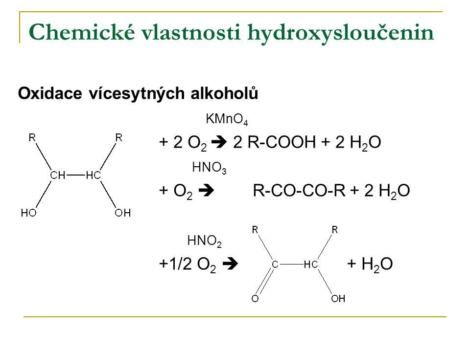Chemické vlastnosti hydroxysloučenin Oxidace vícesytných alkoholů KMnO 4 + 2 O 2  2 R-COOH + 2 H 2 O HNO 3 + O 2  R-CO-CO-R + 2 H 2 O HNO 2 +1/2 O 2