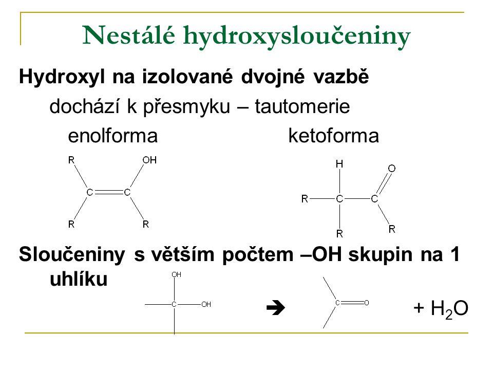 Nestálé hydroxysloučeniny Hydroxyl na izolované dvojné vazbě dochází k přesmyku – tautomerie enolforma ketoforma Sloučeniny s větším počtem –OH skupin