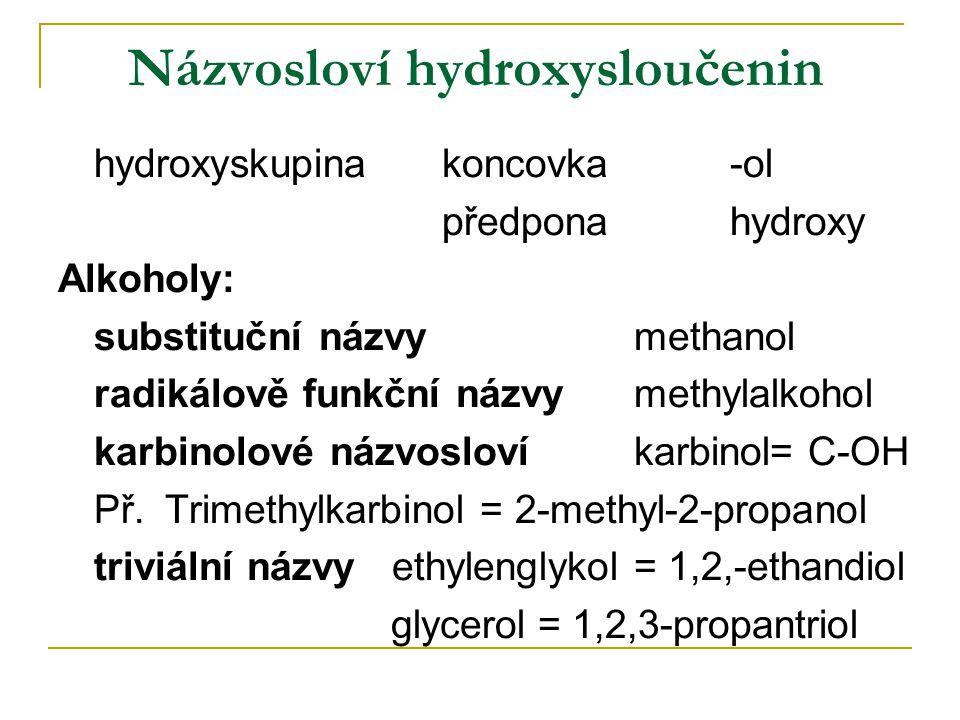 Názvosloví hydroxysloučenin hydroxyskupinakoncovka-ol předpona hydroxy Alkoholy: substituční názvymethanol radikálově funkční názvymethylalkohol karbi