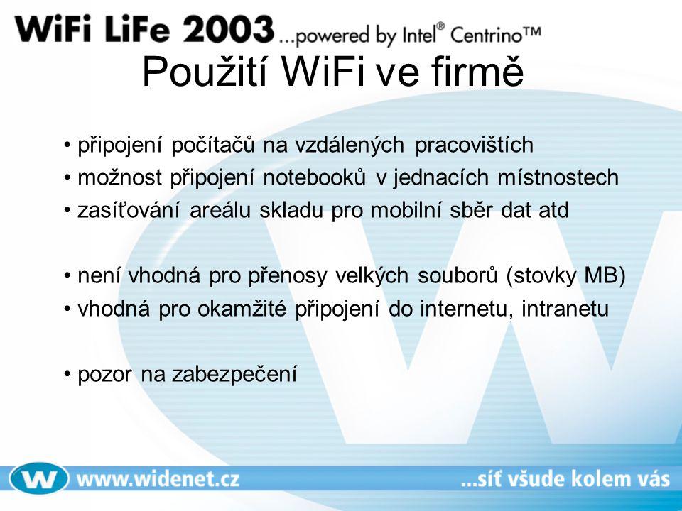 Použití WiFi ve firmě • připojení počítačů na vzdálených pracovištích • možnost připojení notebooků v jednacích místnostech • zasíťování areálu skladu pro mobilní sběr dat atd • není vhodná pro přenosy velkých souborů (stovky MB) • vhodná pro okamžité připojení do internetu, intranetu • pozor na zabezpečení