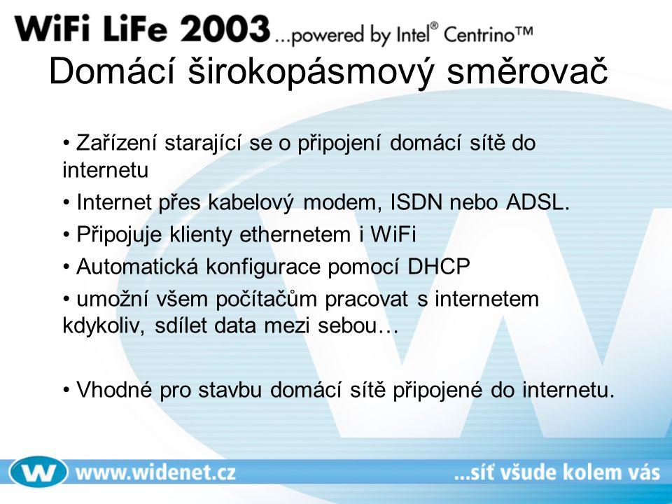 Domácí širokopásmový směrovač • Zařízení starající se o připojení domácí sítě do internetu • Internet přes kabelový modem, ISDN nebo ADSL. • Připojuje