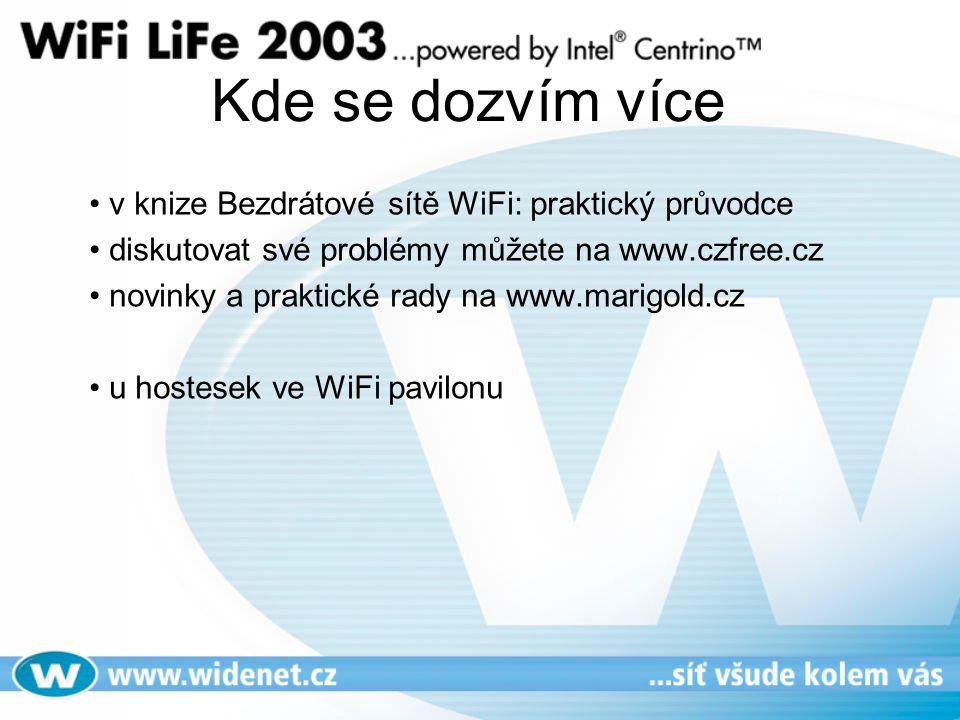 Kde se dozvím více • v knize Bezdrátové sítě WiFi: praktický průvodce • diskutovat své problémy můžete na www.czfree.cz • novinky a praktické rady na www.marigold.cz • u hostesek ve WiFi pavilonu