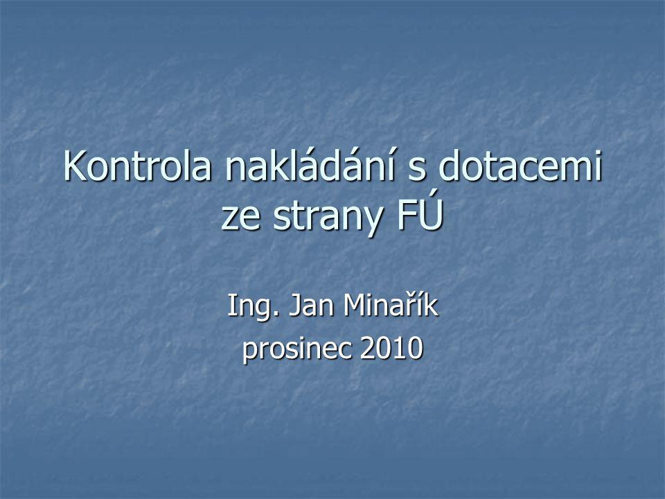 Kontrola nakládání s dotacemi ze strany FÚ Ing. Jan Minařík prosinec 2010