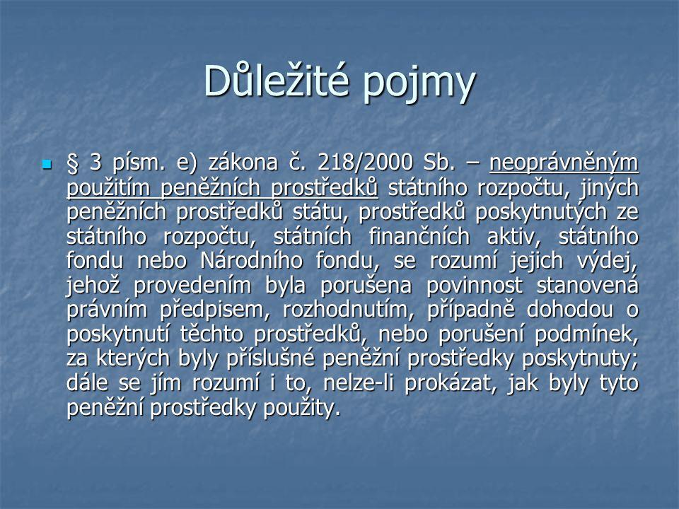 Důležité pojmy  § 3 písm. e) zákona č. 218/2000 Sb. – neoprávněným použitím peněžních prostředků státního rozpočtu, jiných peněžních prostředků státu