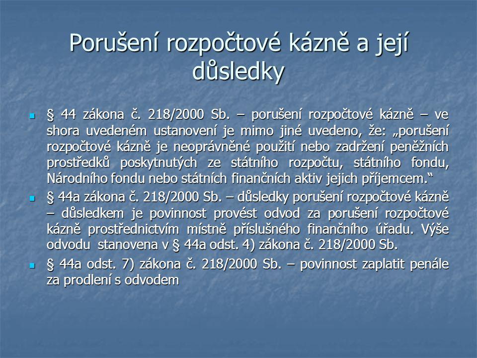 Porušení rozpočtové kázně a její důsledky  § 44 zákona č. 218/2000 Sb. – porušení rozpočtové kázně – ve shora uvedeném ustanovení je mimo jiné uveden