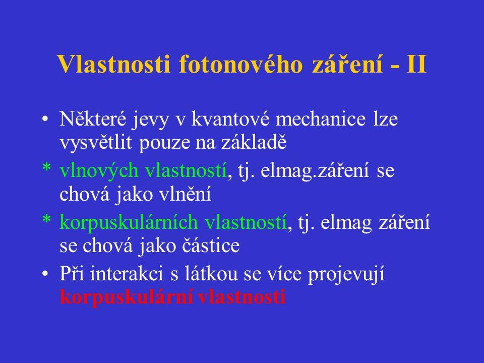 Vlastnosti fotonového záření - II •Některé jevy v kvantové mechanice lze vysvětlit pouze na základě *vlnových vlastností, tj.