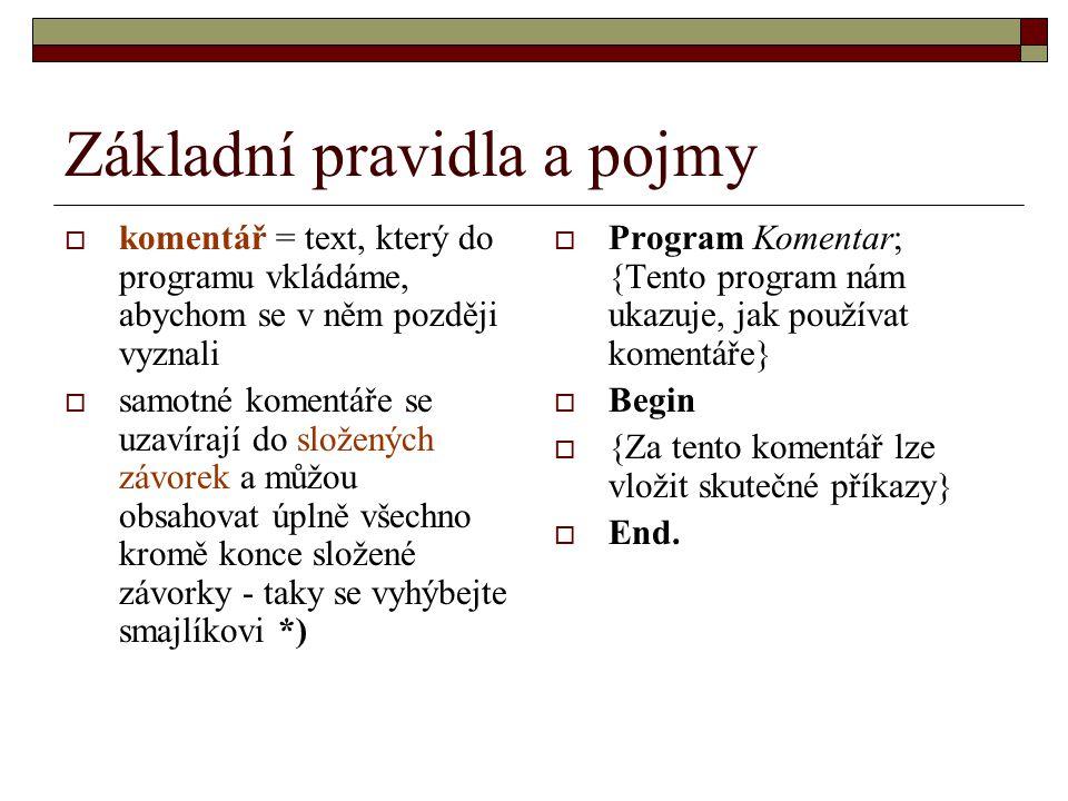Proměnné Příklad: Program Secti; Uses Crtp2; Var A,B,Vysledek : Integer; Begin ClrScr; Writeln( Zadejte dvě celá čísla ); Readln(A,B); Vysledek:=A+B; Writeln(A, + ,B, = , Vysledek); Readln; End.